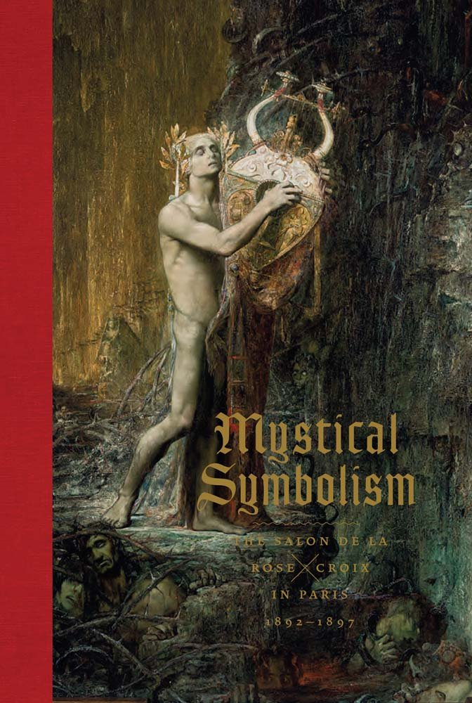 Download Mystical Symbolism: The Salon de la Rose+Croix in Paris, 1892–1897 PDF