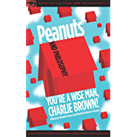 Peanuts and Philosophy: You're a Wise Man, Charlie Brown! (Popular Culture and Philosophy Book 106) (English Edition)