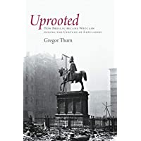 Uprooted: How Breslau Became Wroclaw during the Century of Expulsions
