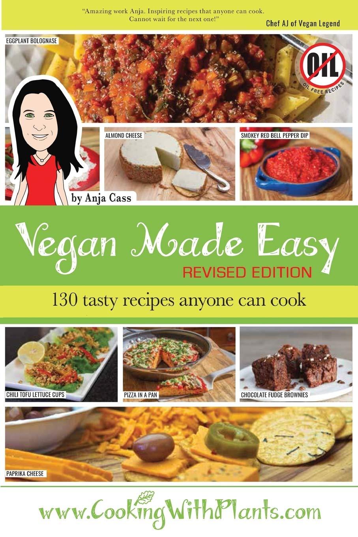 Vegan Made Easy 130 Tasty Recipes Anyone Can Cook Cass Anja 9781925833188 Amazon Com Books