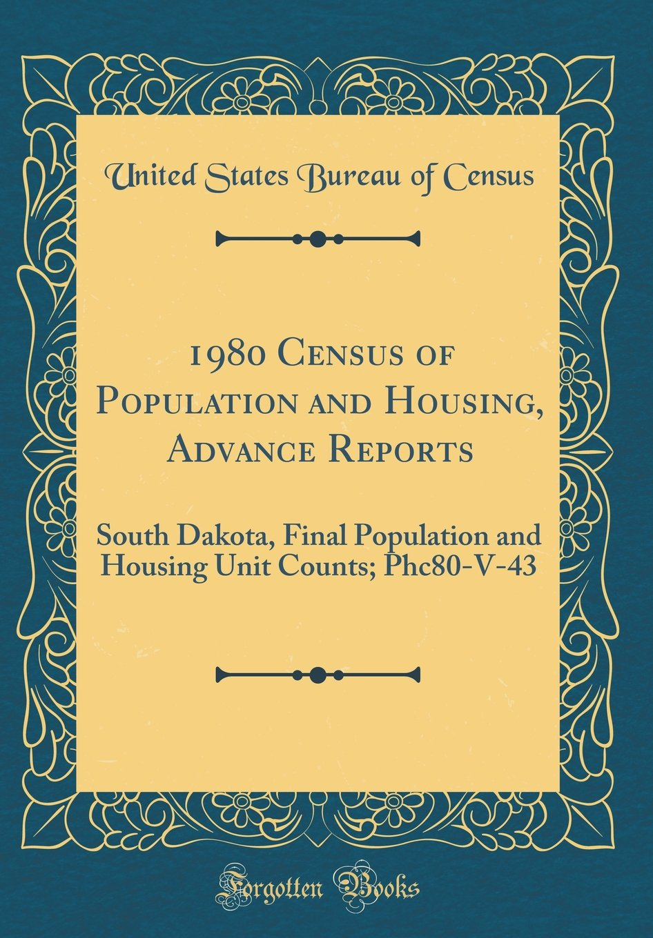 Download 1980 Census of Population and Housing, Advance Reports: South Dakota, Final Population and Housing Unit Counts; Phc80-V-43 (Classic Reprint) ebook