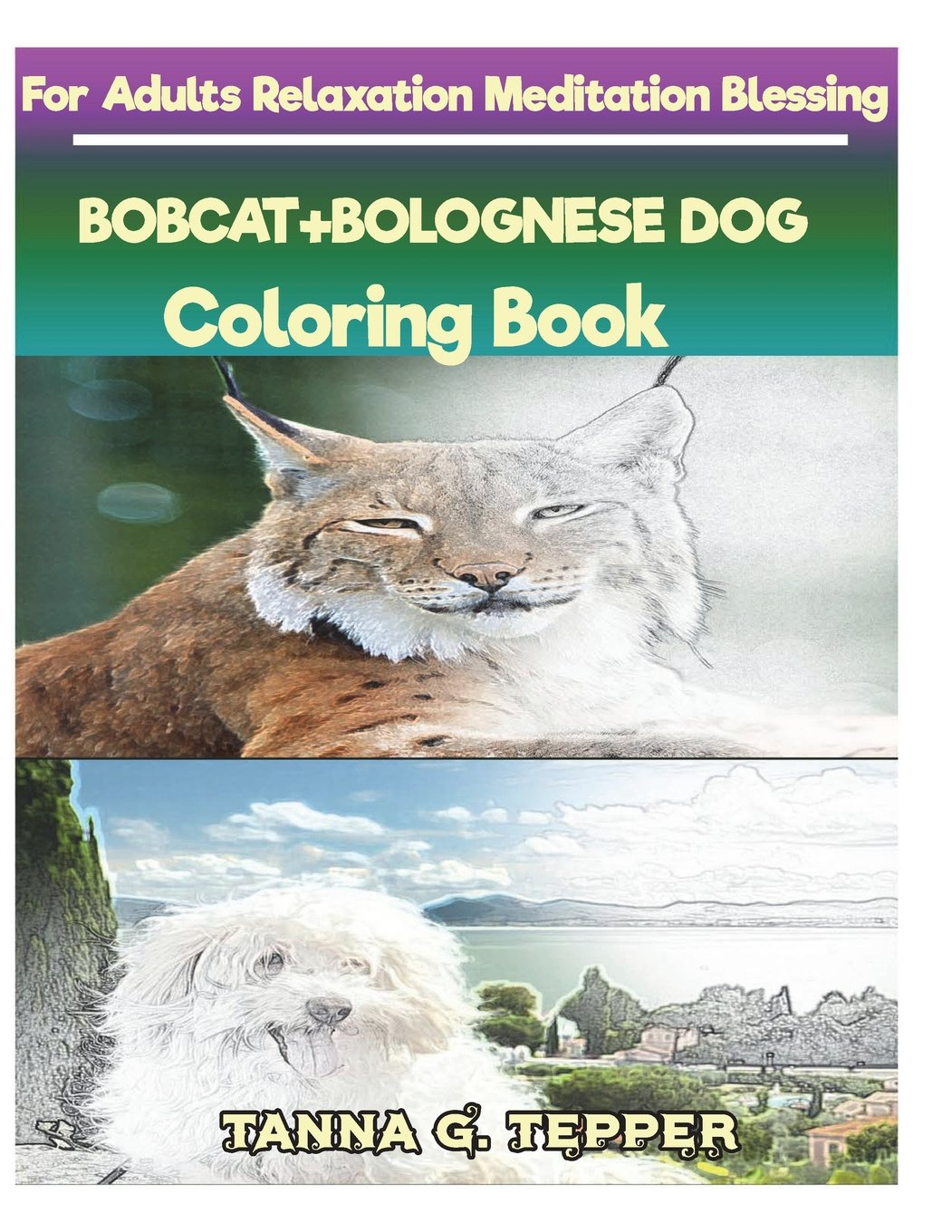 Download BOBCAT+BOLOGNESE DOG Coloring book for Adults Relaxation Meditation Blessing: Sketch coloring book Grayscale Pictures PDF
