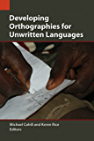 Developing Orthographies for Unwritten Languages (Publications in Language Use and Education)