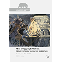 Anti-Vivisection and the Profession of Medicine in Britain: A Social History (The Palgrave Macmillan Animal Ethics Series)