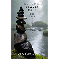 AUTUMN LEAVES FALL: THE TREE REMAINS (English Edition)