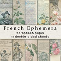 French Ephemera Scrapbook Paper, 18 Double-sided Sheets: A Beautiful Collection for Junk Journals, Scrapbooking, Mixed…