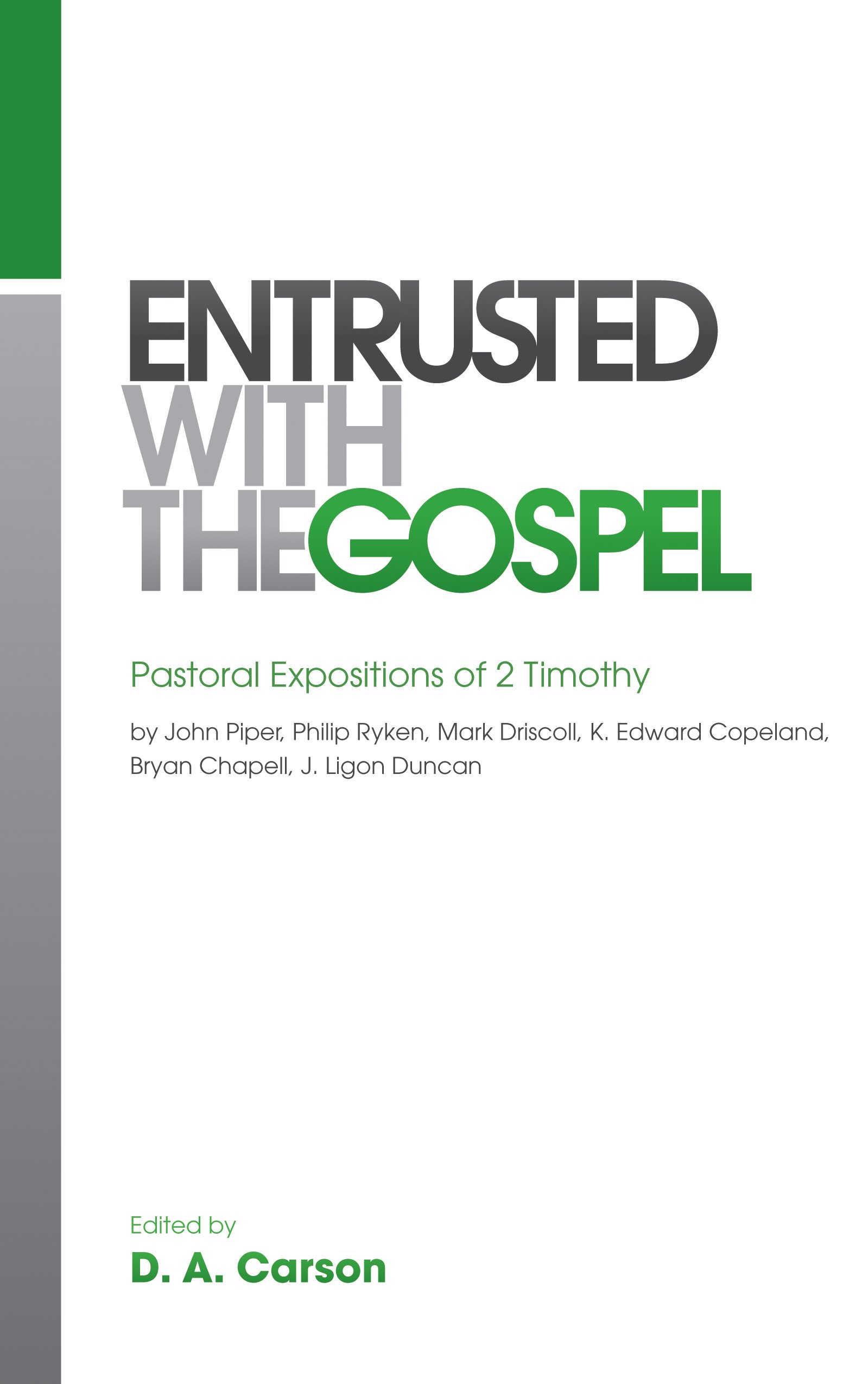 Download Entrusted with the Gospel: Pastoral Expositions of 2 Timothy by John Piper, Philip Ryken, Mark Driscoll, K. Edward Copeland, Bryan Chapell, J. Ligon Duncan pdf epub
