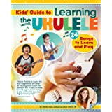 Kids' Guide to Learning the Ukulele: 24 Songs to Learn and Play (Happy Fox Books) Introduction to the Uke for Children, with
