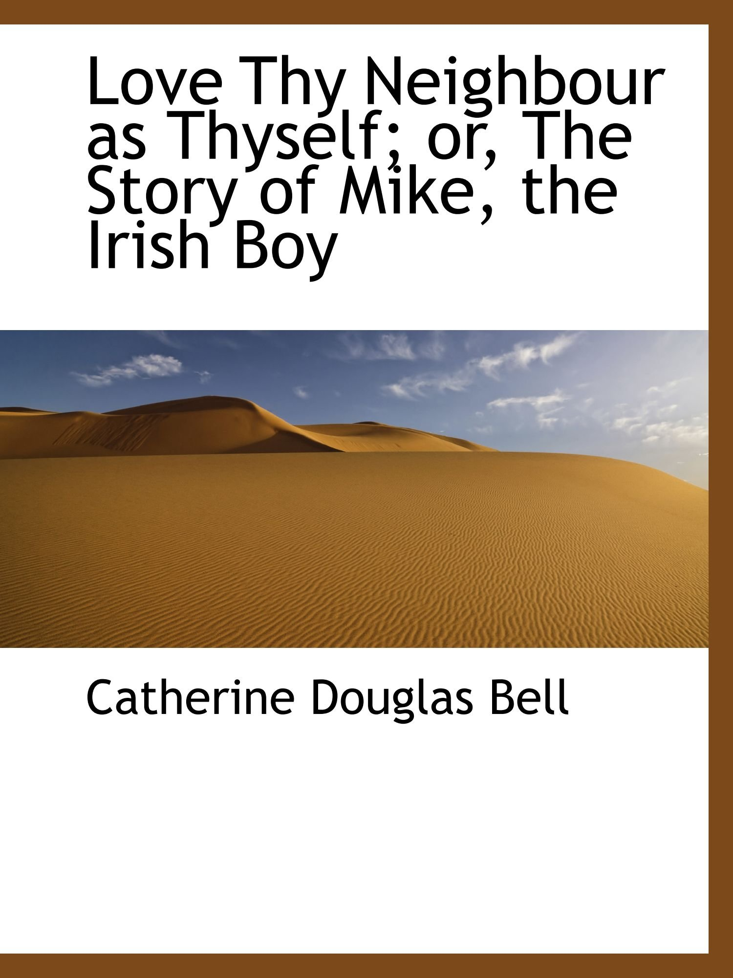 Love Thy Neighbour as Thyself; or, The Story of Mike, the Irish Boy ebook