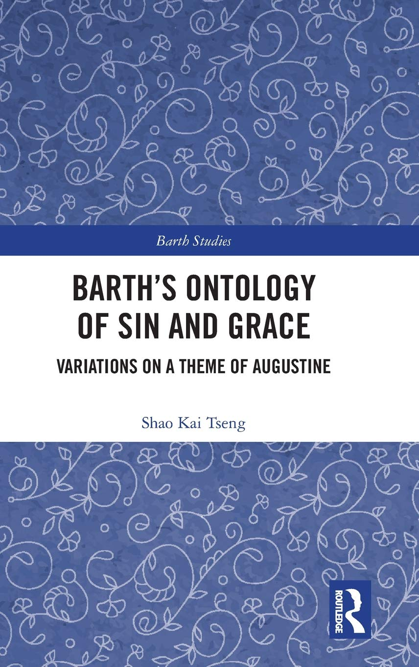 Barth's Ontology Of Sin And Grace  Variations On A Theme Of Augustine  Barth Studies