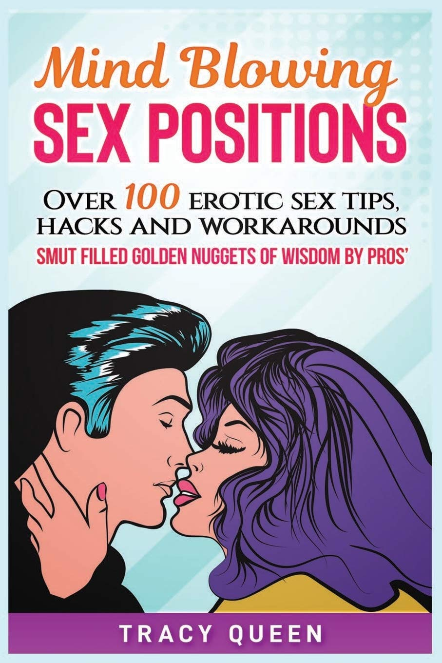 Mind Blowing Sex Positions: Over 100 Erotic Sex Tips, Hacks and Workarounds  Smut Filled Golden Nuggets of Wisdom By Pros' Paperback – November 11, 2018