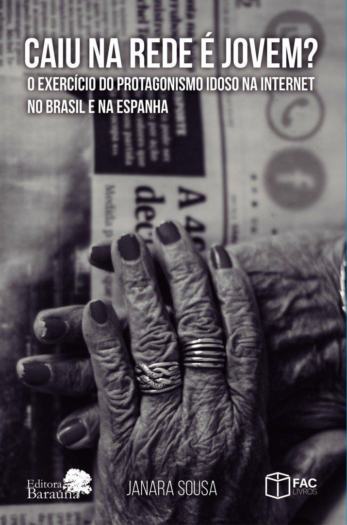 Download Caiu na rede é jovem?: O exercício do protagonismo idoso na internet no Brasil e na Espanha pdf epub
