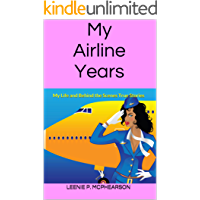 My Airline Years: My Life and Behind the Scenes True Stories
