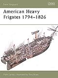 American Heavy Frigates 1794–1826 (New Vanguard)