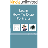 Learn How To Draw Portraits: A Step by Step Guide To Drawing Portraits (Become An Artist Book 3)