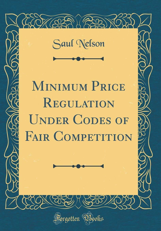 Minimum Price Regulation Under Codes of Fair Competition (Classic Reprint) pdf