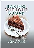 Baking without Sugar (English Edition)