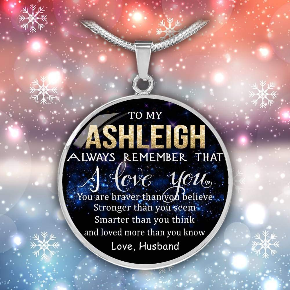 Wife Valentine Gift Birthday Gift Necklace Name Love Husband Smarter Than Think Stronger Than Seem Braver Than Believe to My Ashleigh Always Remember That I Love You Loved Than Know