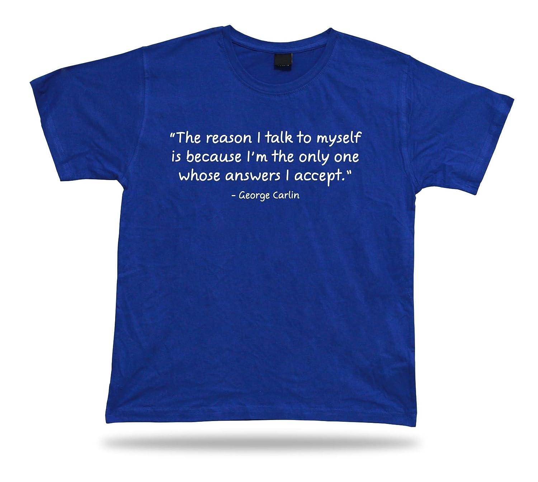 Tshirt Tee Shirt Birthday Gift Idea Funny Quote Reason Talk Myself George Carlin