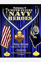 United States Navy Heroes - Volume V: Navy Cross & Silver Star (Korea - Present) (Volume 5) Paperback