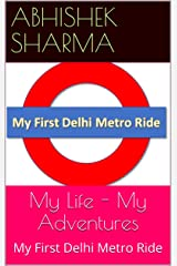 My Life - My Adventures: My First Delhi Metro Ride Kindle Edition