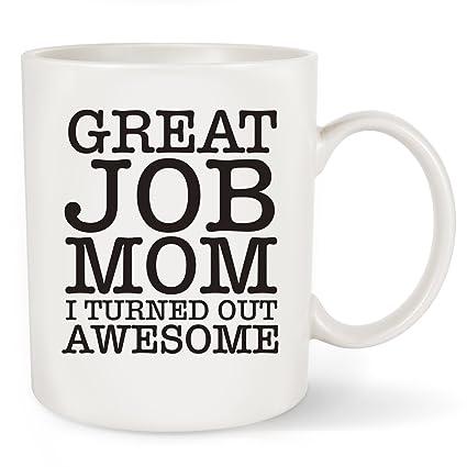Amazon.com: Mothers day Gift For Mom Funny Mug - Great Job Mom I ...
