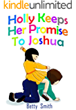 Holly Keeps Her Promise To Joshua: Join Holly As She Learns Her Life Lesson About Keeping Promises