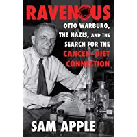 Ravenous: Otto Warburg, the Nazis, and the Search for the Cancer-Diet Connection (English Edition)