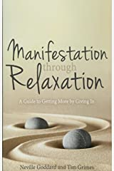 Manifestation Through Relaxation: A Guide to Getting More by Giving In (Neville Explains the Bible) Paperback
