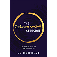 The Entrepreneurial Clinician: Changing Health Care from the Inside Out