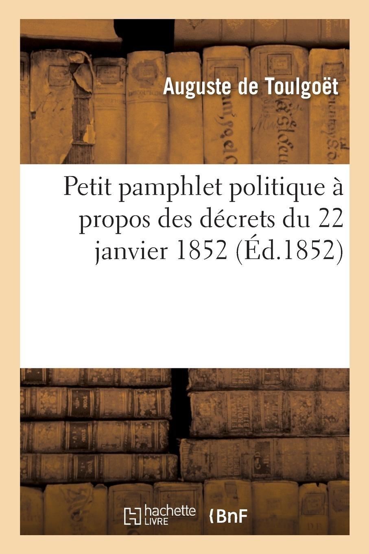 Download Petit Pamphlet Politique À Propos Des Décrets Du 22 Janvier 1852 (French Edition) PDF ePub fb2 ebook