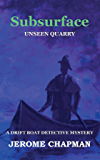 SubSURFACE: UNSEEN QUARRY (The Drift Boat Detective Series)
