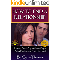 How to End a Relationship: How to Breakup Without Regret, Stay Positive and Feel Liberated! (Developed Life Love and…