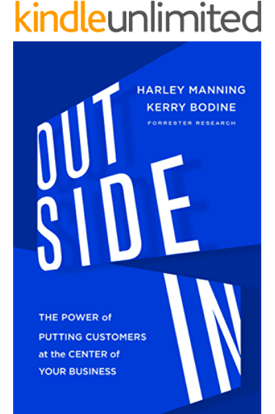 Amazon Com Outside In The Power Of Putting Customers At The Center Of Your Business Ebook Manning Harley Bodine Kerry Bernoff Josh Kindle Store