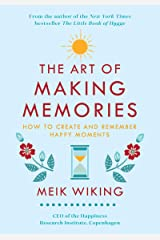 The Art of Making Memories: How to Create and Remember Happy Moments (The Happiness Institute Series) Kindle Edition