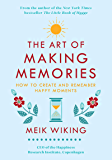 The Art of Making Memories: How to Create and Remember Happy Moments (The Happiness Institute Series)