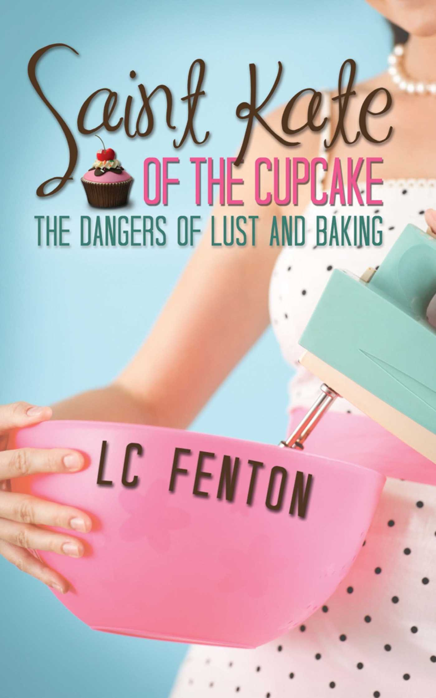 Download St. Kate of the Cupcake: The Dangers of Lust and Baking PDF