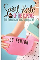 St. Kate of the Cupcake: The Dangers of Lust and Baking Kindle Edition