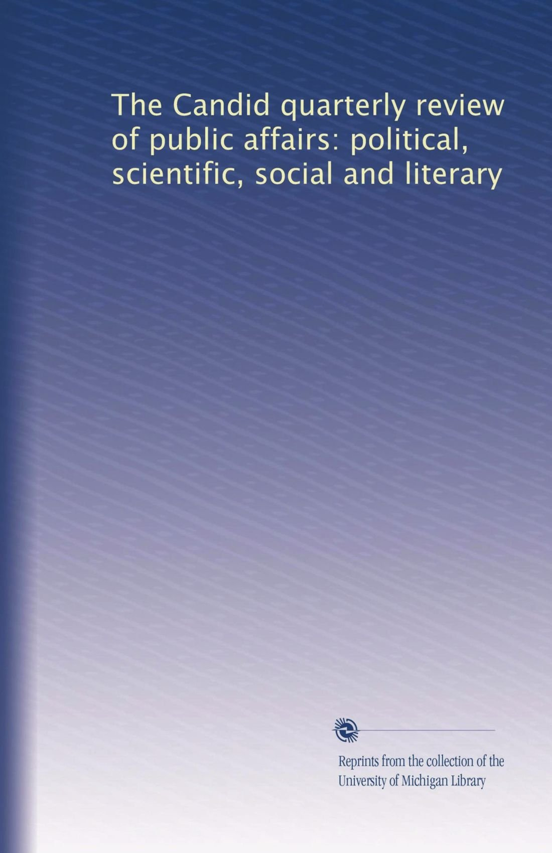 The Candid quarterly review of public affairs: political, scientific, social and literary pdf