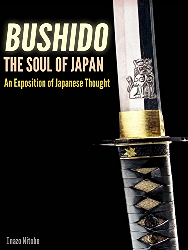 BUSHIDO: The Soul of Japan An Exposition of Japanese Thought (Illustrated the Bushido's pictures and annotated Forty seven Ronin of Chusingura; Tale of honor and loyalty)
