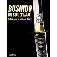 BUSHIDO: The Soul of Japan An Exposition of Japanese Thought (Illustrated the Bushido's pictures and annotated Forty seven Ronin of Chusingura, Tale of honor and loyalty)