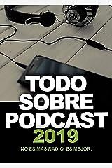 Todo Sobre Podcast: No es más radio, es mejor (Spanish Edition)