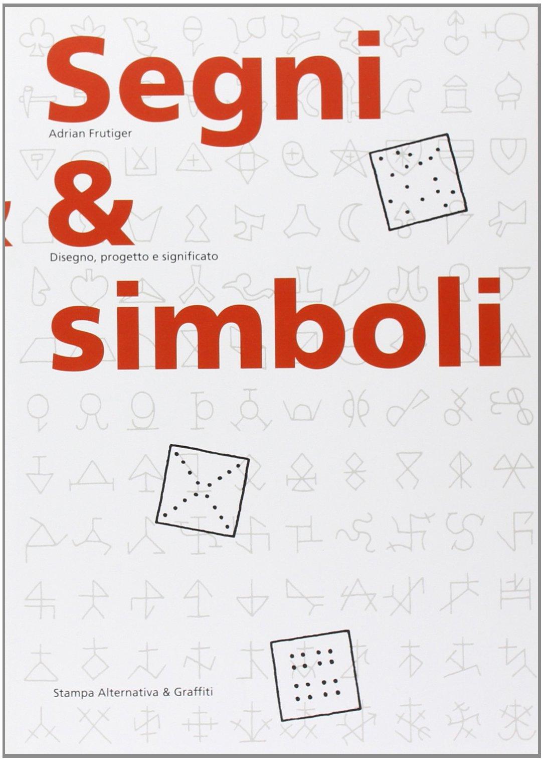 Segni & simboli. Disegno, progetto e significato Copertina flessibile – 1 mag 1996 Adrian Frutiger G. Lussu D. Turchi S. Magrini
