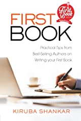FIRST BOOK: Practical Tips from Best-selling Authors on Writing Your First Book Kindle Edition