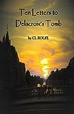 Ten Letters to Delacroix's Tomb