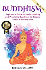 Buddhism: Beginner's Guide to Understanding & Practicing Buddhism to Become Stress and Anxiety Free (Buddhism, Mindfulness, Meditation, Buddhism For Beginners) Paperback
