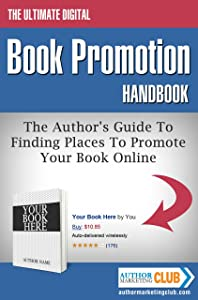 The Ultimate Digital Book Promotion Handbook - The Author's Guide To Finding Places To Promote Your Book Online