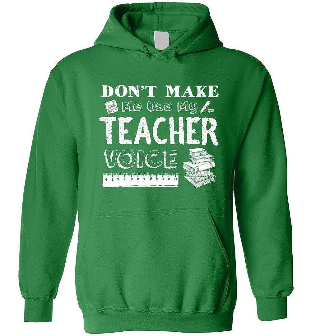 Dont Make Me Use My Teacher Voice Hoodie