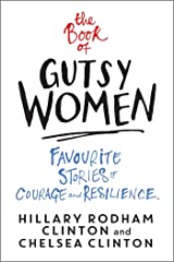The Book of Gutsy Women: Favourite Stories of Courage and Resilience Kindle Edition