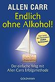 Endlich ohne Alkohol!: Der einfache Weg mit Allen Carrs Erfolgsmethode (German Edition)